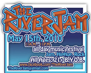 The River Jam All Day Music Festival on May 15th,  2010 11am - 11pm